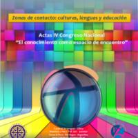 Zonas de contacto : culturas, lenguas y educación : Actas IV Congreso Nacional El conocimiento como espacio de encuentro